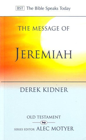 The Message of Jeremiah (The Bible Speaks Today)