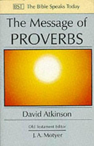 The Message of Proverbs (The Bible Speaks Today)