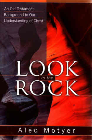 Look to the Rock:  Old Testament Background to Our Understanding of Christ