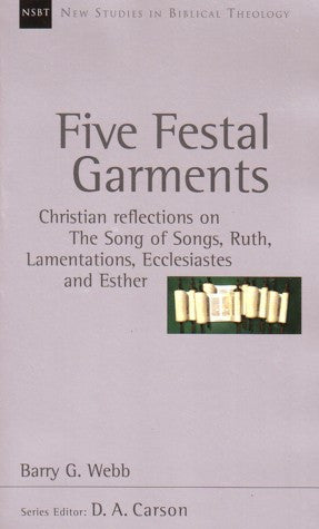 Five Festal Garments:  Christian Reflections on Song of Songs, Ruth, Lamentations, Ecclesiastes and Esther