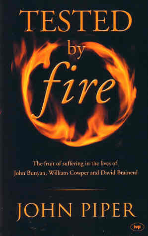 Tested by Fire:  The Fruit of Affliction in the Lives of John Bunyan, William Cowper and David Brainerd