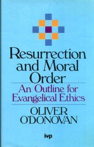 Resurrection and Moral Order: An Outline for Evangelical Ethics