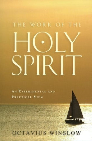 The Work Of The Holy Spirit: An Experimental and Practical View