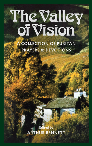 Valley of Vision: A Collection of Puritan Prayers and Devotions PB