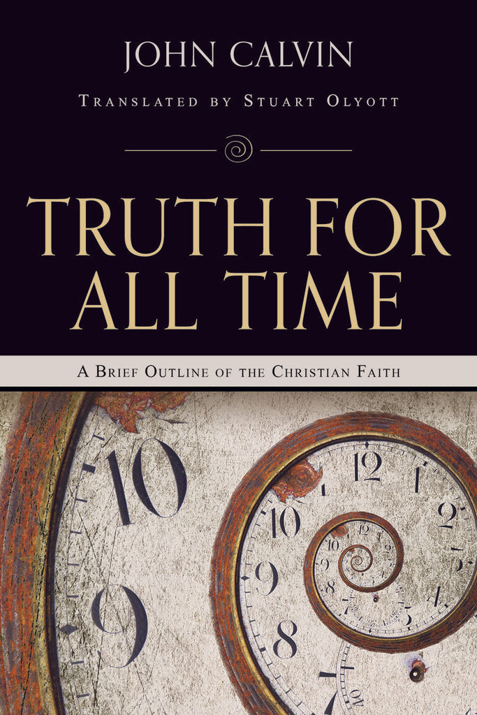 Truth for All Time:  A Brief Outline of the Christian Faith PB