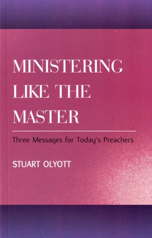 Ministering Like the Master: Three Messages for Today's Preachers