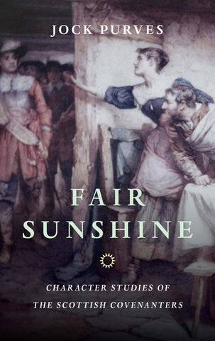 Fair Sunshine: Character Studies of the Scottish Covenanters PB