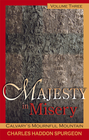 Majesty in Misery VOLUME 3: CALVARY'S MOURNFUL MOUNTAIN
