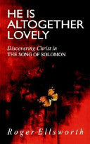 He is Altogether Lovely: Discovering Christ in the Song of Solomon