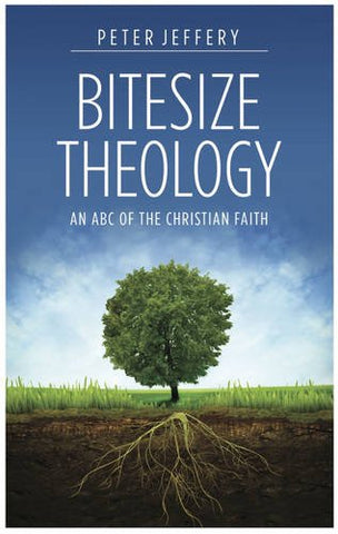 Bitesize Theology:  An ABC of the Christian Faith: 2014 PB