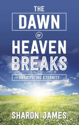 The Dawn of Heaven Breaks: Anticipating Eternity