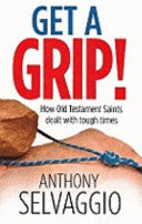 Get a Grip!: How Old Testament Saints Dealt with Tough Times