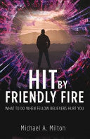 Hit by Friendly Fire:  What to Do When Fellow Believers Hurt You