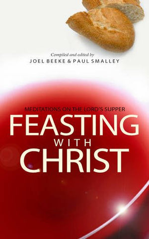 Feasting With Christ:  Meditations on the Lord's Supper PB