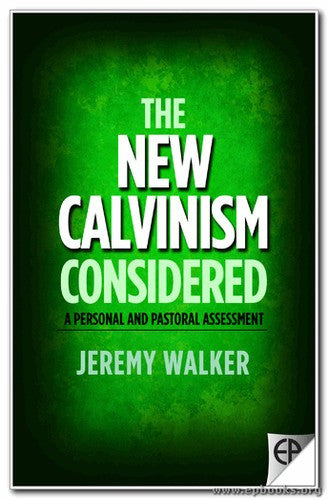 The New Calvinism Considered:  A Personal and Pastoral Assessment PB