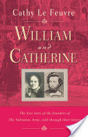 William and Catherine:  The Love Story of the Founders of the Salvation Army Told Through Their Letters