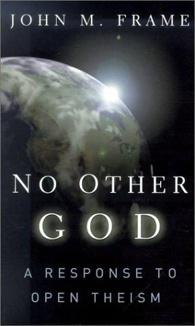 No Other God a Response to Open Theism: A Response to Open Theism PB