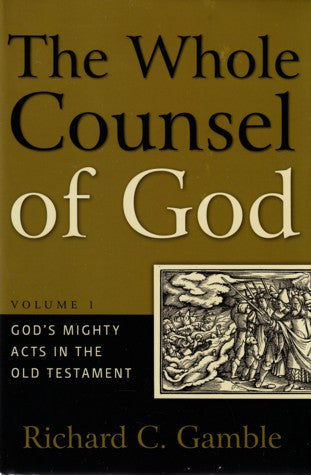 The Whole Counsel of God: Vol. 1, God's Mighty Acts in the Old Testament