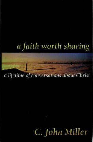 A Faith Worth Sharing:  A Lifetime of Conversations about Christ