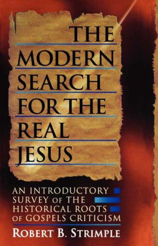 Modern Search for the Real Jesus: An Introductory Survey of the Historical Roots of Gospels Criticism