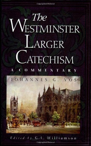 The Westminster Larger Catechism:  A Commentary PB