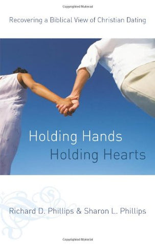 Holding Hands, Holding Hearts:  Recovering a Biblical View of Christian Dating PB