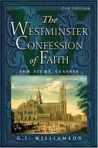 The Westminster Confession of Faith:  For Study Classes