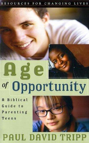 Age of Opportunity:  A Biblical Guide to Parenting Teens PB