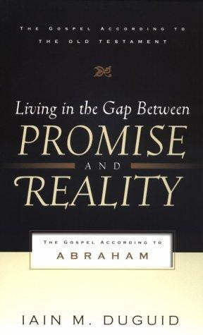Living in the Gap between Promise and Reality:  The Gospel according to Abraham