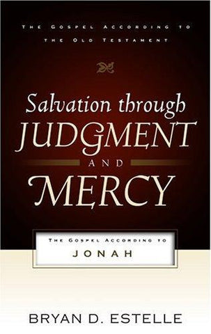 Salvation Through Judgment and Mercy: The Gospel According to Jonah