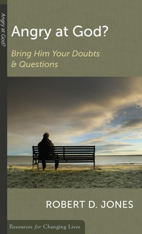 Angry at God?:  Bring Him Your Doubts and Questions PB