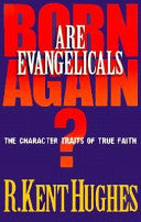 Are Evangelicals Born Again?: The Character Traits of True Faith