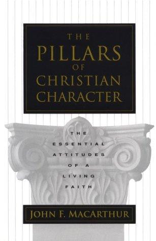 The Pillars Of Christian Character: The Basic Essentials Of A Living Faith:  The Essential Attitudes of a Living Faith