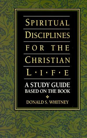 Spiritual Disciplines for the Christian Life: A Study Guide Based on the Book