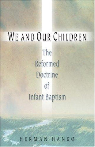We and Our Children: The Reformed Doctrine of Infant Baptism