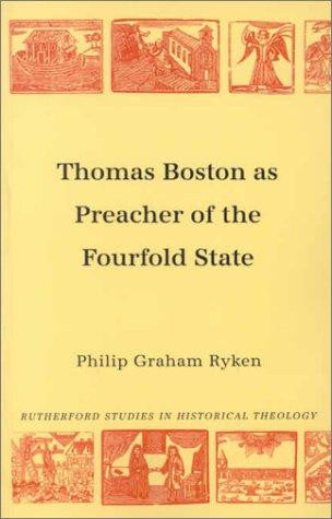 Thomas Boston As Preacher Of The Fourfold State: Preacher of the Fourfold State