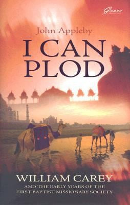I Can Plod...: William Carey and the Early Years of the First Baptist Missionary Society