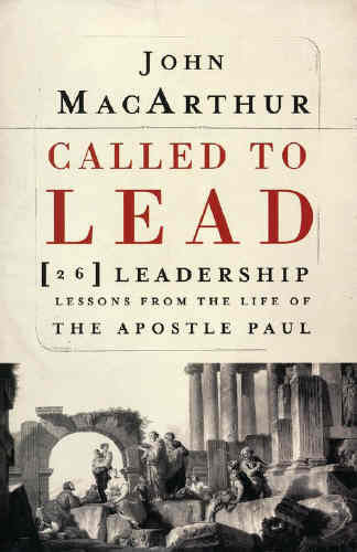 Called to Lead: 26 Leadership Lessons from the Life of the Apostle Paul:  26 Leadership Lessons from the Life of the Apostle Paul