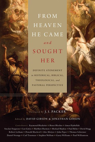 From Heaven He Came and Sought Her:  Definite Atonement in Historical, Biblical, Theological, and Pastoral Perspective