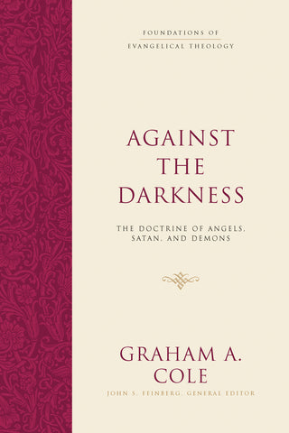 Against the Darkness: The Doctrine of Angels. Satan, and Demons HB