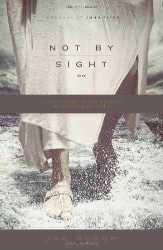 Not by Sight:  A Fresh Look at Old Stories of Walking by Faith PB