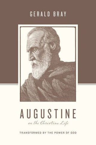 Augustine on the Christian Life:  Transformed by the Power of God PB