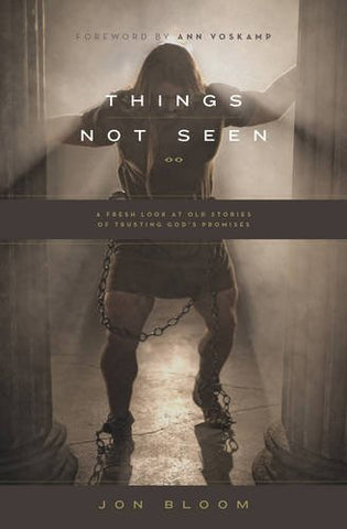 Things Not Seen:  A Fresh Look at Old Stories of Trusting God's Promises PB