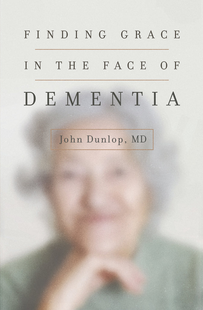 Finding Grace in the Face of Dementia:  Experiencing Dementia--Honoring God PB