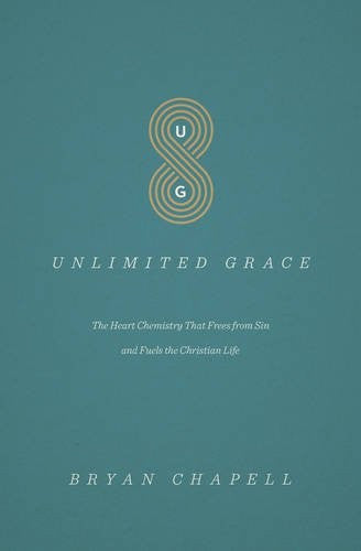 Unlimited Grace:  The Heart Chemistry That Frees from Sin and Fuels the Christian Life PB