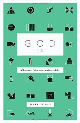 God Is:  A Devotional Guide to the Attributes of God