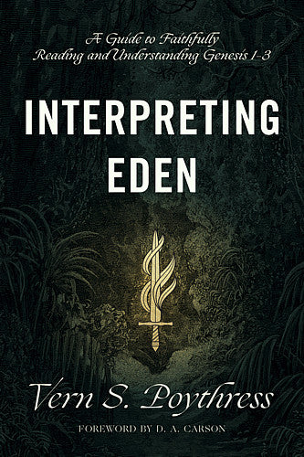 Interpreting Eden:  A Guide to Faithfully Reading and Understanding Genesis 1-3 PB