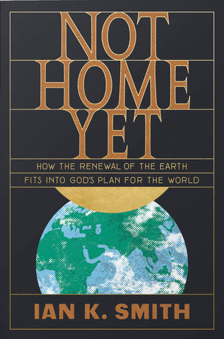 Not Home Yet:  How the Renewal of the Earth Fits into God's Plan for the World PB