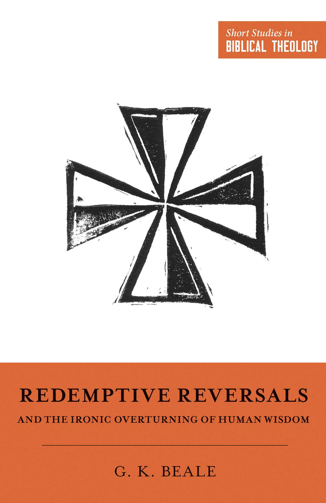 Redemptive Reversales: And The Ironic Overturning of Human Wisdom PB