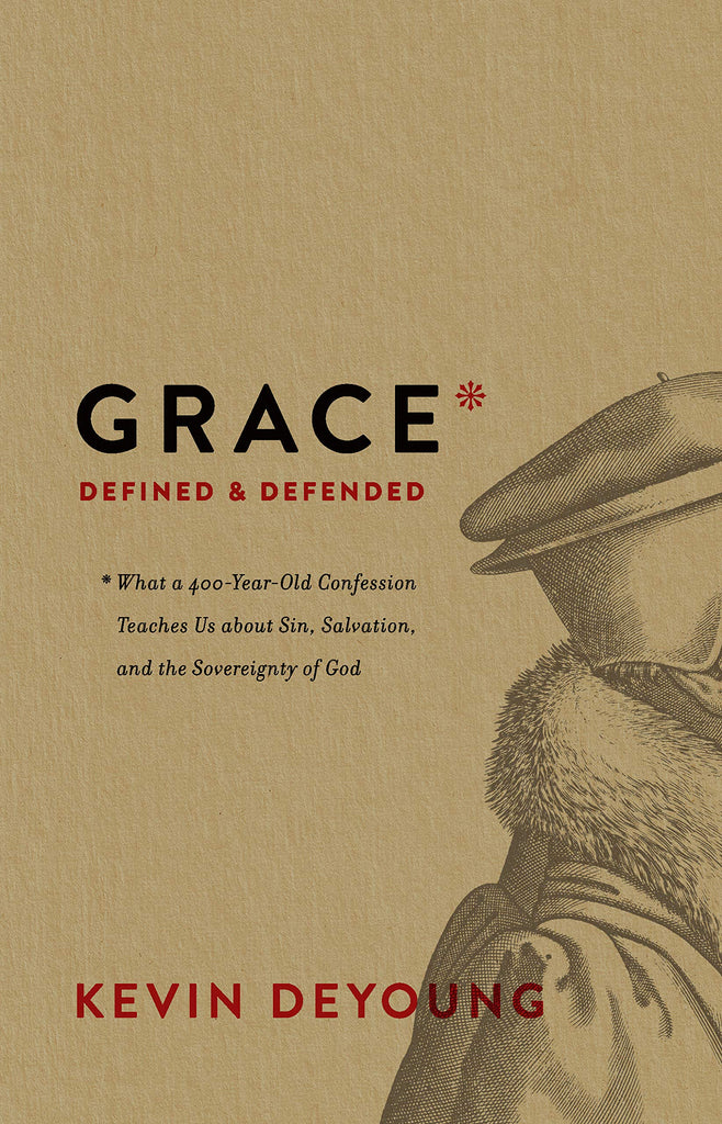 Grace Defined and Defended: What a 400-Year-Old Confession Teaches Us about  Sin, Salvation, and the Sovereignty of God HB